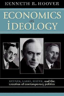 Image for Economics as Ideology; Keynes, Laski, Hayek, and the Creation of Contemporary Politics