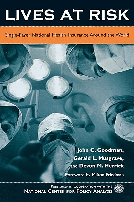 Lives at Risk: Single-Payer National Health Insurance Around the World, Goodman, John C.; Musgrave, Gerald L.; Herrick, Devon M.