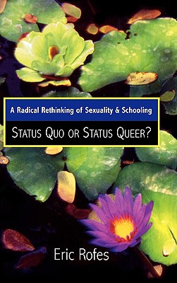 A Radical Rethinking of Sexuality and Schooling: Status Quo or Status Queer? (Curriculum, Cultures, and (Homo)Sexualities Series), Rofes, Eric