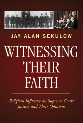 Image for Witnessing Their Faith: Religious Influence on Supreme Court Justices and Their Opinions