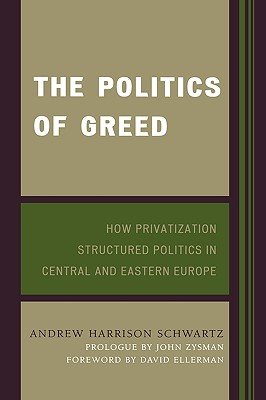 Image for The Politics Of Greed: How Privatization Structured Politics In Central And Eastern Europe