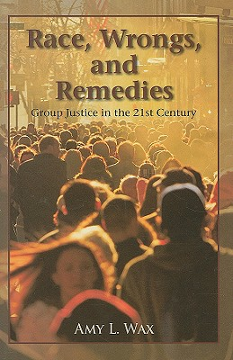 Race, Wrongs, and Remedies: Group Justice in the 21st Century (Hoover Studies in Politics, Economics, and Society), Wax, Amy L.