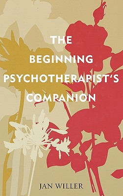 The Beginning Psychotherapist's Companion (Psychological Issues), Willer Ph.D., Jan