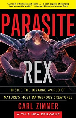 Image for Parasite Rex : Inside the Bizarre World of Nature's Most Dangerous Creatures