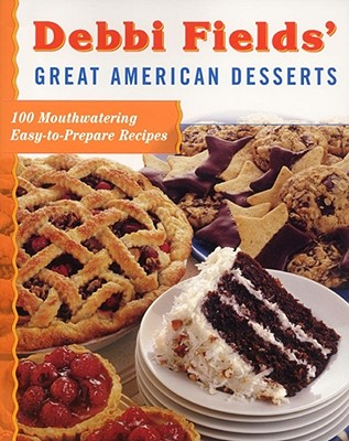 Image for Debbi Fields' Great American Desserts: 100 Mouthwatering Easy-to-Prepare Recipes