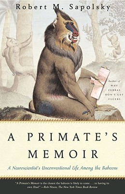 A Primate's Memoir: A Neuroscientist's Unconventional Life Among the Baboons, Sapolsky, Robert M.