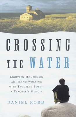 Image for Crossing the Water: Eighteen Months on an Island Working with Troubled Boys-a Teacher's Memoir