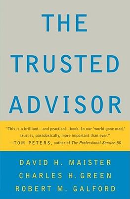 The Trusted Advisor, Maister, David H.; Green, Charles H.; Galford, Robert M.