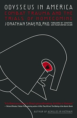 Odysseus in America: Combat Trauma and the Trials of Homecoming, M.D. Jonathan Shay M.D.