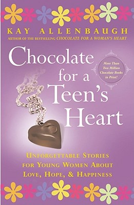 Image for Chocolate for A Teen's Heart: Unforgettable Stories for Young Women About Love, Hope, and Happiness (Chocolate Series)