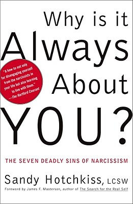 Why Is It Always About You? : The Seven Deadly Sins of Narcissism, Hotchkiss, Sandy
