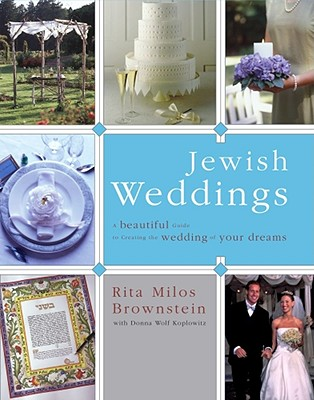 Jewish Weddings: A Beautiful Guide to Creating the Wedding of Your Dreams, Brownstein,Rita Milos/Koplowitz,Donna Wolf