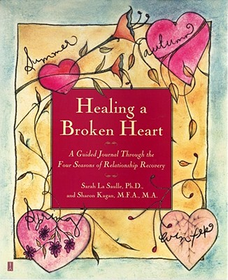 Healing a Broken Heart: A Guided Journal Through the Four Seasons of Relationship Recovery, LA Saulle, Sarah;Kagan, Sharon