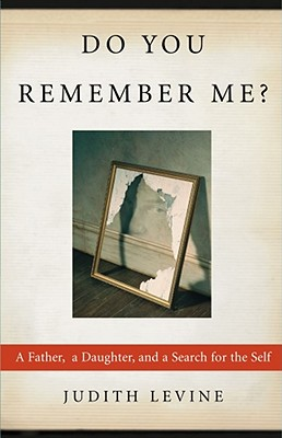 Do You Remember Me?: A Father, a Daughter, and a Search for the Self, Levine, Judith