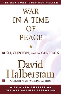 War in a Time of Peace: Bush, Clinton, and the Generals, Halberstam, David