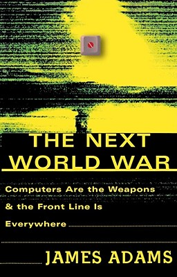 Image for The Next World War: Computers Are the Weapons and the Front Line Is Everywhere