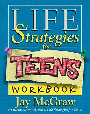 Life Strategies for Teens Workbook, McGraw, Jay