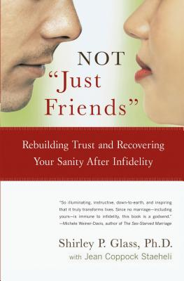 Image for Not 'Just Friends': Rebuilding Trust and Recovering Your Sanity After Infidelity