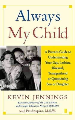 Always My Child: A Parent's Guide to Understanding Your Gay, Lesbian, Bisexual, Transgendered, or Questioning Son or Daughter, Jennings, Kevin
