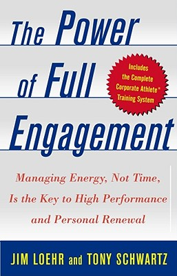 The Power of Full Engagement: Managing Energy, Not Time, Is the Key to High Performance and Personal Renewal, Loehr, Jim;Schwartz, Tony