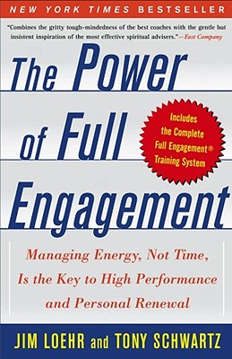 The Power of Full Engagement: Managing Energy, Not Time, Is the Key to High Performance and Personal Renewal, JIM LOEHR, TONY SCHWARTZ