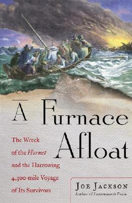 Image for A Furnace Afloat: The Wreck of the Hornet and the Harrowing 4,300-mile Voyage of Its Survivors