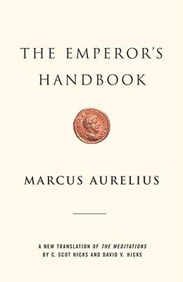 The Emperor's Handbook: A New Translation of The Meditations, MARCUS AURELIUS