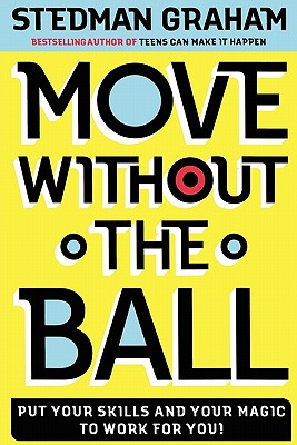 "Move Without the Ball: Put Your Skills and Your Magic to Work for You, ""Graham, Stedman"""