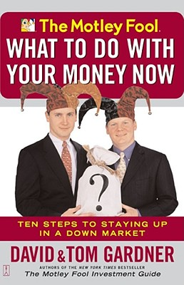 Image for The Motley Fool What to Do with Your Money Now: Ten Steps to Staying Up in a Down Market