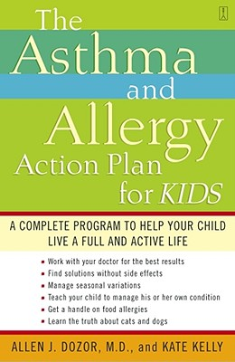 The Asthma and Allergy Action Plan for Kids: A Complete Program to Help Your Child Live a Full and Active Life, Dozor, Dr. Allen; Kelly, Kate
