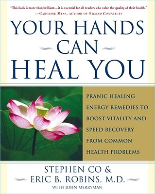 Your Hands Can Heal You: Pranic Healing Energy Remedies to Boost Vitality and Speed Recovery from Common Health Problems, Master Stephen Co (Author), M.D. Eric B. Robins M.D. (Author), John Merryman (Contributor)