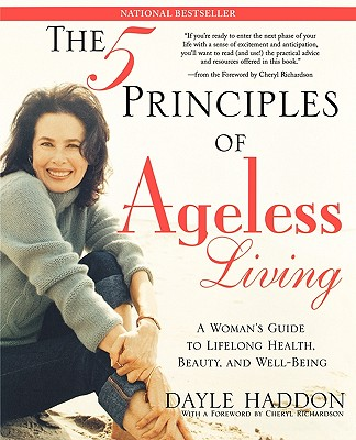 Image for The Five Principles of Ageless Living: A Woman's Guide to Lifelong Health, Beauty, and Well-Being