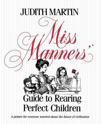 MISS MANNERS' GUIDE TO REARING PERFECT C, JUDITH MARTIN