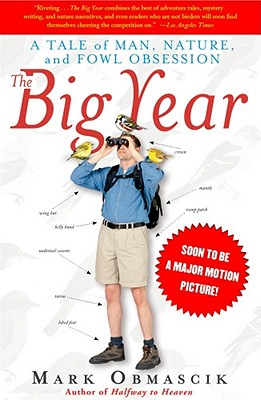 The Big Year: A Tale of Man, Nature, and Fowl Obsession, Obmascik, Mark