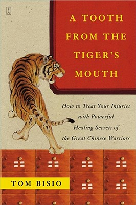 A Tooth from the Tiger's Mouth: How to Treat Your Injuries with Powerful Healing Secrets of the Great Chinese Warrior (Fireside Books (Fireside)), Bisio, Tom