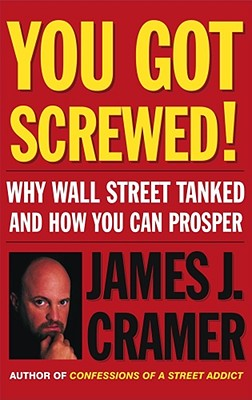 Image for You Got Screwed!: Why Wall Street Tanked and How You Can Prosper