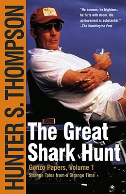 Image for The Great Shark Hunt: Strange Tales from a Strange Time (Gonzo Papers, Volume 1)