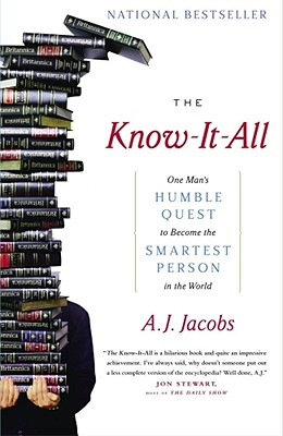 The Know-It-All: One Man's Humble Quest to Become the Smartest Person in the World, A. J. Jacobs