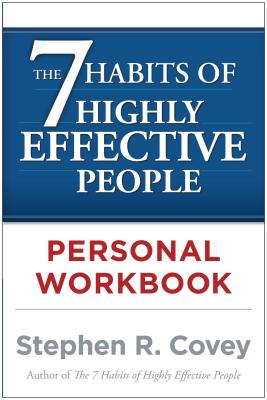 The 7 Habits of Highly Effective People Personal Workbook, Stephen R. Covey