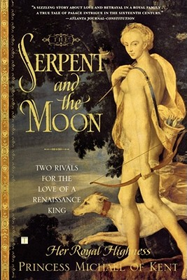 Image for The Serpent and the Moon: Two Rivals for the Love of a Renaissance King