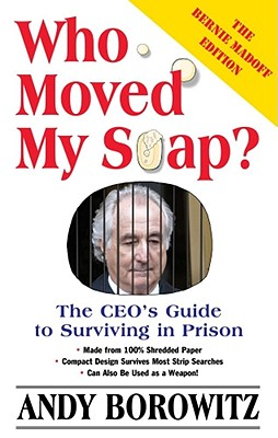 Image for Who Moved My Soap?: The CEO's Guide to Surviving Prison: The Bernie Madoff Edition