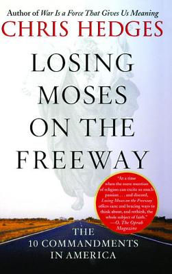 Losing Moses on the Freeway: The 10 Commandments in America, Hedges, Chris