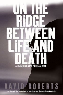 Image for On the Ridge Between Life and Death: A Climbing Life Reexamined