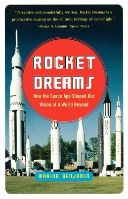 Rocket Dreams: How the Space Age Shaped Our Vision of a World Beyond, Benjamin, Marina