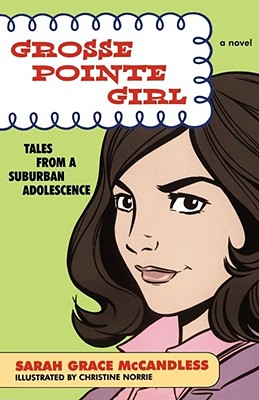 Grosse Pointe Girl: Tales from a Suburban Adolescence, McCandless, Sarah Grace