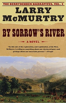 By Sorrow's River: A Novel (The Berrybender Narratives), Larry McMurtry