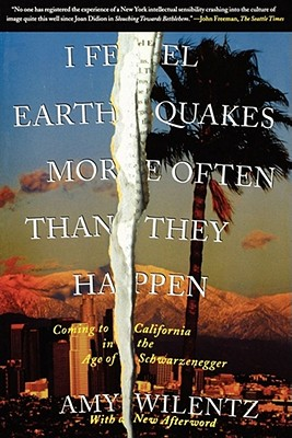 Image for I FEEL EARTHQUAKES MORE OFTEN THAN THEY HAPPEN COPMING TO CALIFORNIA IN THE AGE OF SCHWARZENEGGER