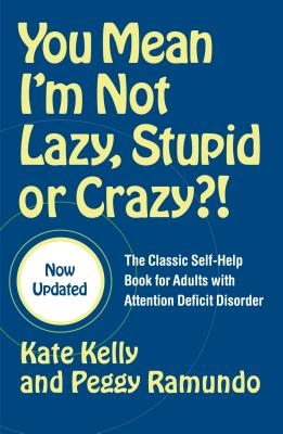 Image for You Mean I'm Not Lazy, Stupid or Crazy?!: The Classic Self-Help Book for Adults with Attention Deficit Disorder