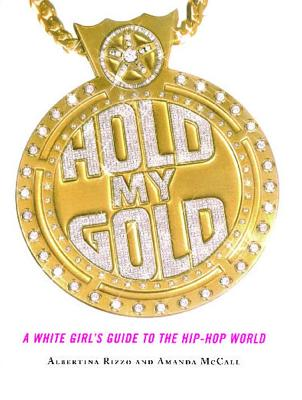 Image for Hold My Gold: A White Girl's Guide to the Hip-Hop World