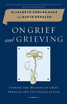 Image for On Grief and Grieving: Finding the Meaning of Grief Through the Five Stages of Loss
